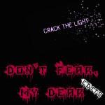Crack The Light - Don't Fear, My Dear Edits
