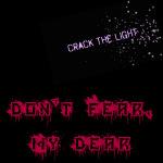 Crack The Light - Don't Fear My Dear
